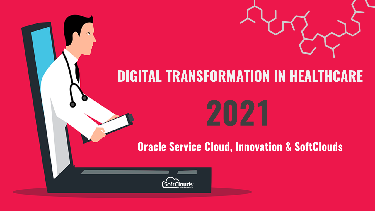 Digital Transformation in Healthcare 2021 – Oracle Service Cloud, Innovation, & SoftClouds